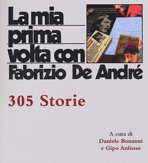 La mia prima volta con Fabrizio De André. 305 storie. Daniela Bonani e Gipo Anfosso.