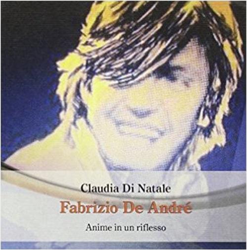 Fabrizio De André. Anime in un riflesso. Claudia Di Natale.