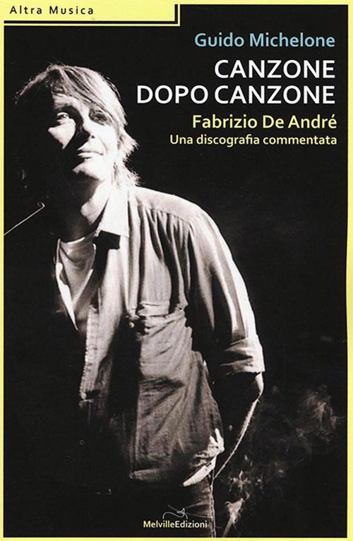 Canzone dopo canzone. Fabrizio De André, una discografia commentata. Guido Michelone.