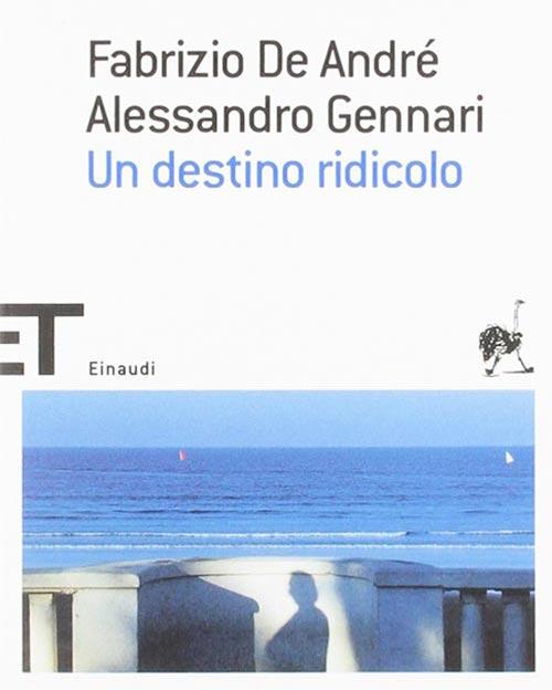 Un destino ridicolo. Fabrizio De André e Alessandro Gennari.