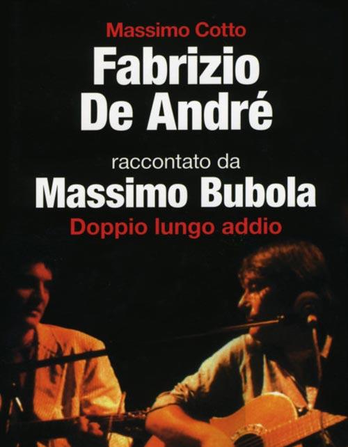 Fabrizio De Andrè. Doppio lungo addio. Massimo Cotto intervista Massimo Bubola.