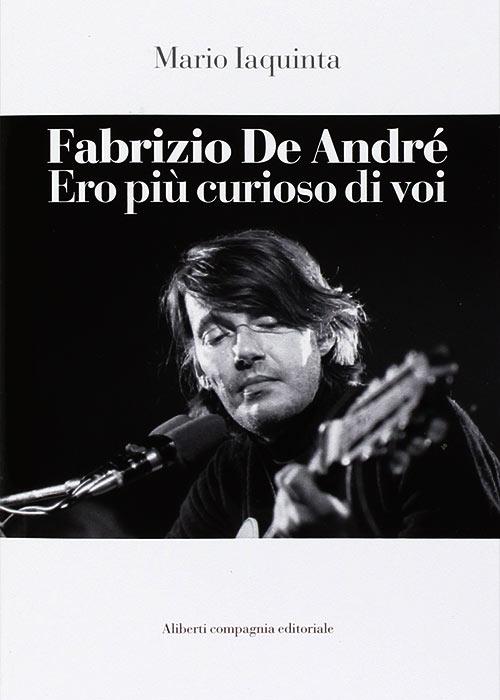 Fabrizio De André. Ero più curioso di voi. Mario Iaquinta.