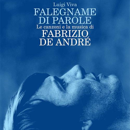 Falegname di parole. Le canzoni e la musica di Fabrizio De André. Luigi Viva