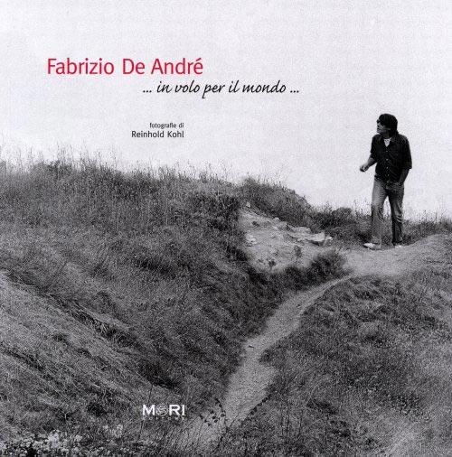 Fabrizio De André. In volo per il Mondo. Reinhold Kohl.
