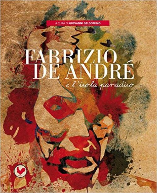Fabrizio De André e l'isola paradiso. Giovanni Gelsomino.