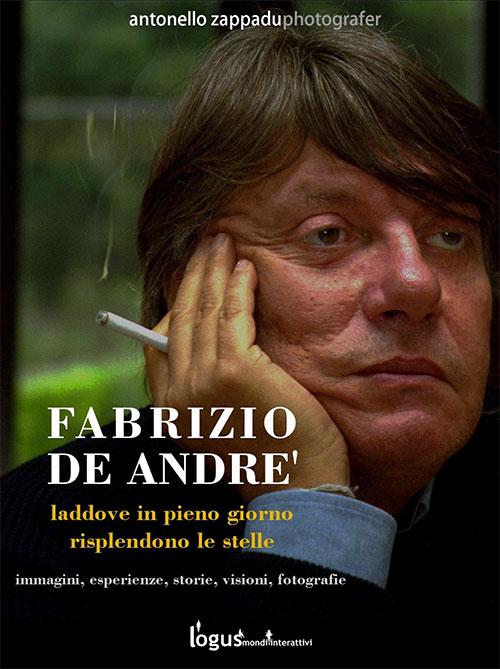 Fabrizio De André. Laddove in pieno giorno risplendono le stelle. Antonello Zappadu.