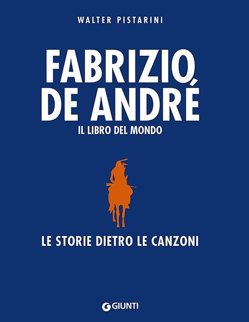 Fabrizio De André, Il libro del mondo. Le storie dietro le canzoni. Walter Pistarini.