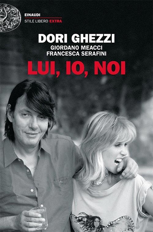 Lui, io, noi. Dori Ghezzi, Giordano Meacci, Francesca Serafini