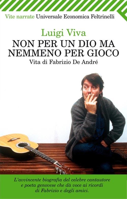 Non per un dio ma nemmeno per gioco, vita di Fabrizio De André, Luigi Viva