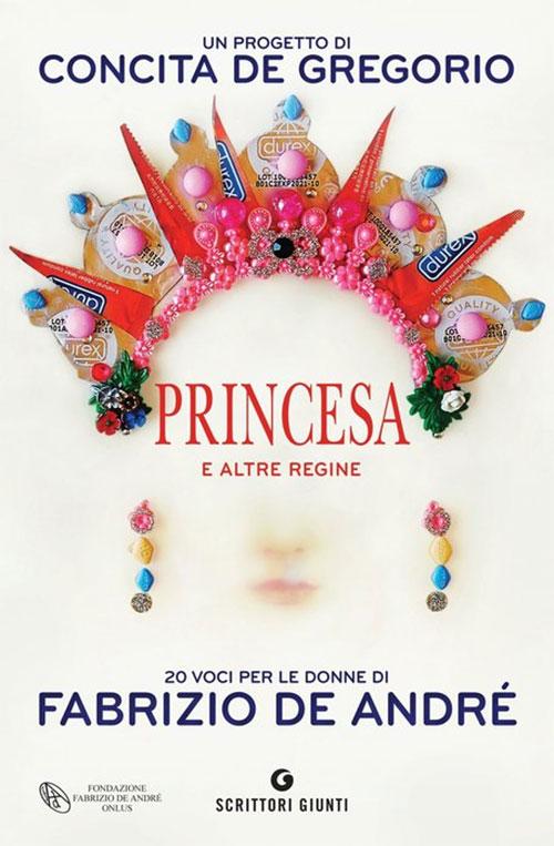 Princesa e le altre regine: 20 voci per le donne di Fabrizio De André. Concita De Gregorio.