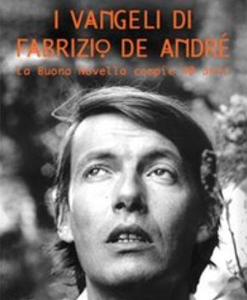 I vangeli di Fabrizio De André. La buona novella compie 40 anni. Riccardo Storti.