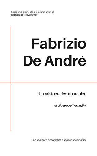 Fabrizio De André: un aristocratico anarchico. Giuseppe Travaglini.